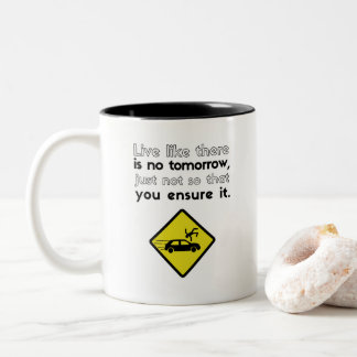 Live Like There's No Tomorrow Mug