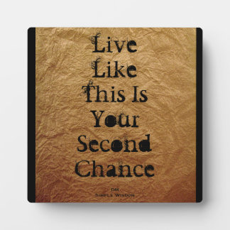 Live Like This Is Your Second Chance Plaque