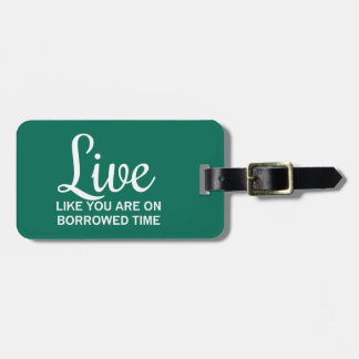 Live Like You are on Borrowed Time Tag For Bags