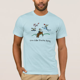 Live Like You're Dying T-Shirt