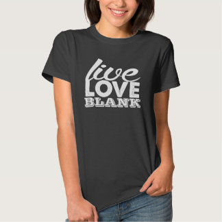 Live Love Blank T-shirts