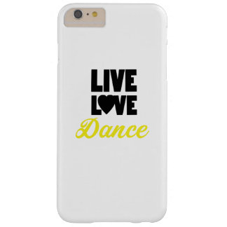 Live Love Dance Dancing Dancer Gift Barely There iPhone 6 Plus Case