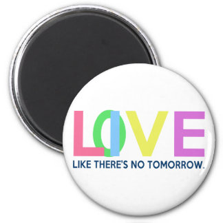 Live Love like there is no tomorrow 6 Cm Round Magnet