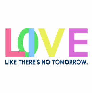 Live Love like there is no tomorrow Cut Out