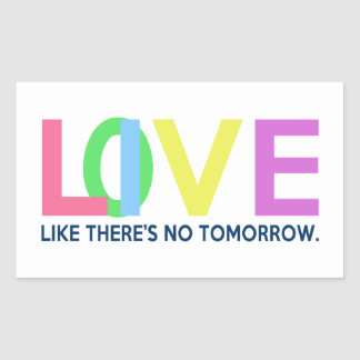 Live Love like there is no tomorrow Rectangular Sticker