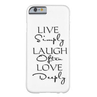 Live Simply, Laugh Often, Love Deeply Barely There iPhone 6 Case