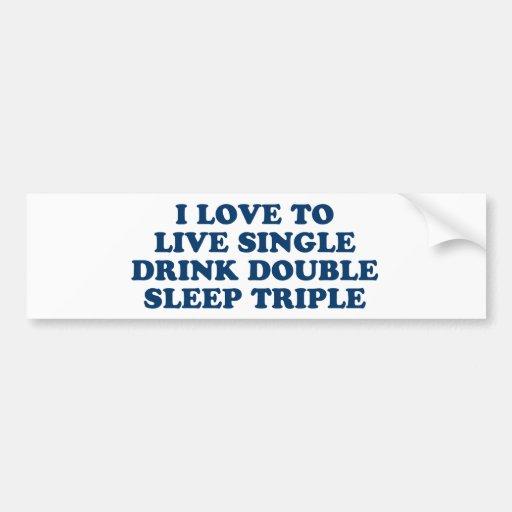 Live Single Drink Double Sleep Triple Bumper Stickers