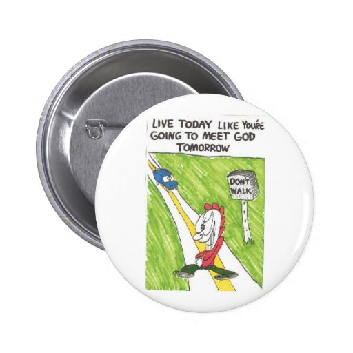 live today meet god tomorrow pinback button