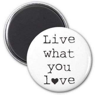 Live what you love magnet