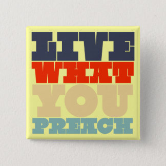 Live What You Preach Button