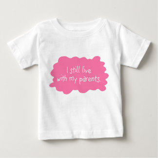 Live with parents baby T-Shirt
