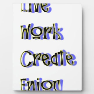 live work create enjoy plaque