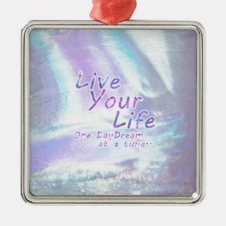 Live Your Life, One daydream at a time... Metal Ornament