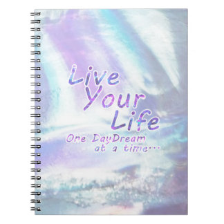 Live Your Life, One daydream at a time... Notebook