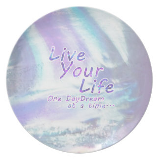 Live Your Life, One daydream at a time... Plate