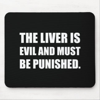 Liver Evil Must Be Punished Mouse Pad