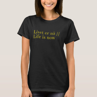 livet er nå/life is now T-Shirt