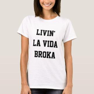 Livin' La Vida Broka T-Shirt