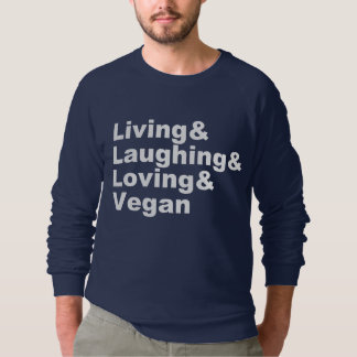 Living and Laughing and Loving and Vegan (wht) Sweatshirt