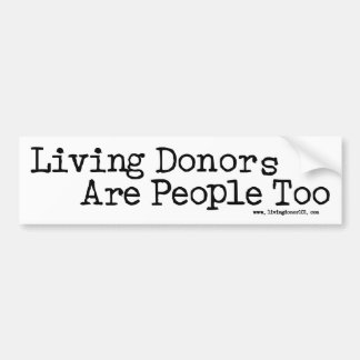 Living Donors Are People Too - Bumper Sticker v1