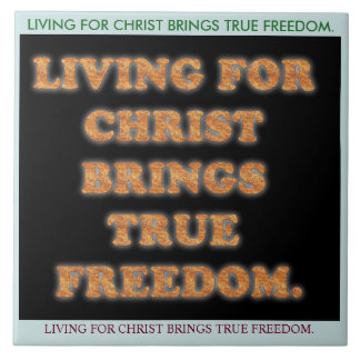 Living For Christ Brings True Freedom. Large Square Tile