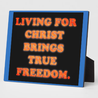 Living For Christ Brings True Freedom. Plaque