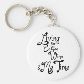 Living for Coffee, Wine, and Me Time Key Ring