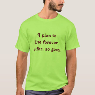 living forever T-Shirt