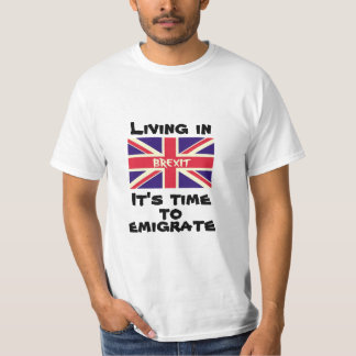 Living in Brexit, it's time to emigrate from UK T-Shirt
