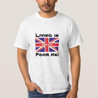 Living in Brexit, Poor me Remain EU UK Voter Shirt