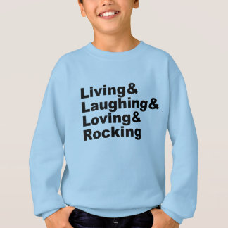Living&Laughing&Loving&ROCKING (blk) Sweatshirt