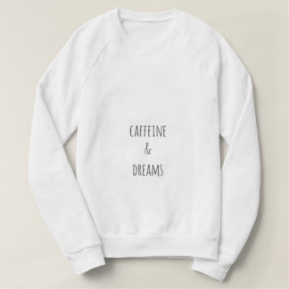 Living on Caffeine & Dreams Sweatshirt