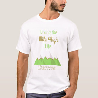 Living the Mile High Life - Denver T-Shirt