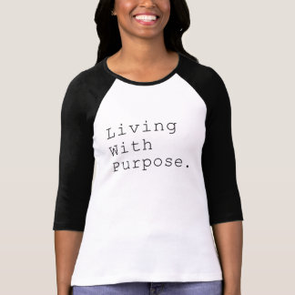 Living with Purpose T Shirts