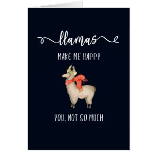 Llamas make me happy you, not so much Funny Saying Card