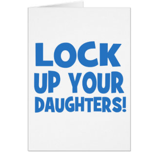 Lock Up Your Daughters! Greeting Card
