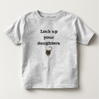 Lock up your daughters. toddler T-Shirt