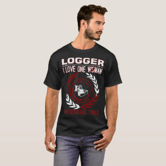 Logger I Love One Woman Several Tools T-Shirt