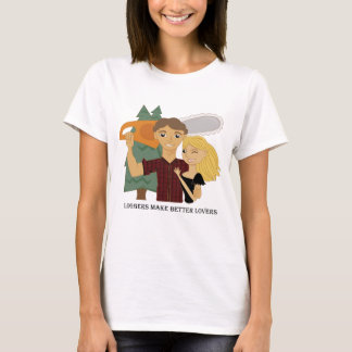 Loggers Make Better Lovers T-Shirt