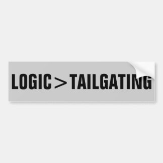 Logic is greater than tailgating bumper sticker