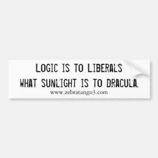 Logic is to Liberals what sunlight is to Dracula. Bumper Sticker