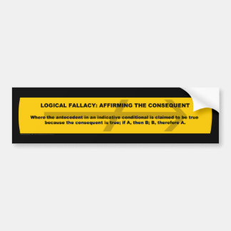 Logical Fallacy: Affirming the Consequent Bumper Stickers