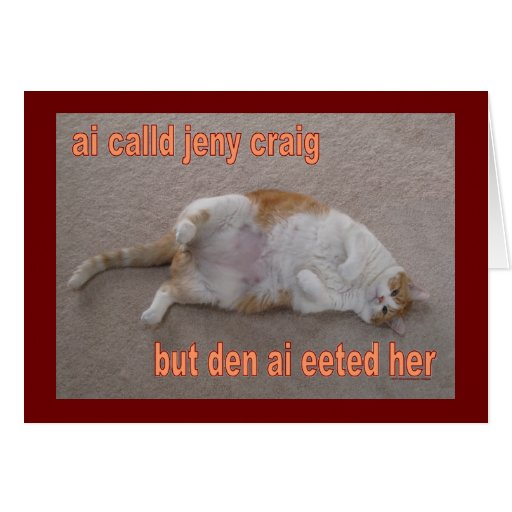 LOL CAT: ai calld jeny craig-but den ai eeted her Cards