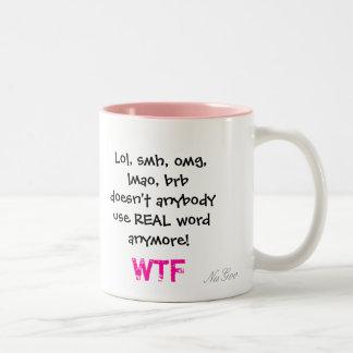 Lol, smh, omg, lmao, brb doesn't anybody use RE... Two-Tone Coffee Mug