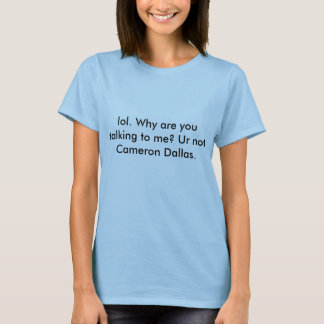 Lol Ur not Cameron Dallas T-Shirt