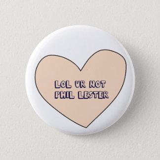 Lol ur not Phil Lester 6 Cm Round Badge
