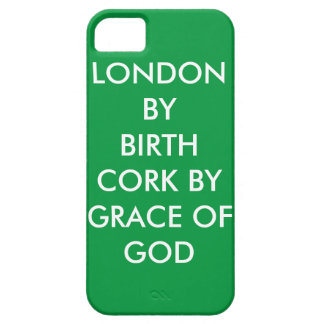 """""""London by birth Cork by grace of God"""" Phone Cover iPhone 5 Cases"""