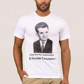 Long Live the Communism and Nicolae Ceausescu! T-Shirt