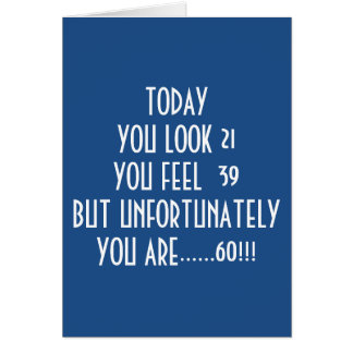 "LOOK 21, FEEL 39 BUT TODAY YOU ARE ""60"" ADD IT UP! GREETING CARD"