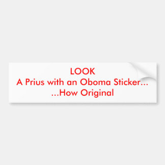 LOOK A Prius with an Oboma Sticker......How Ori... Bumper Sticker